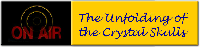 Unfolding of the Crystal Skulls Newsletter, sharing crystal skulls held by the Explorers